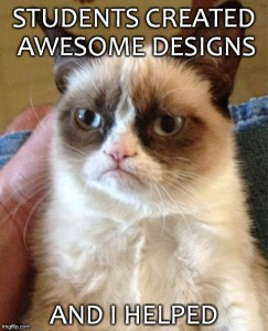 I love love love me some Grumpy Cat. And I actually used some Grumpy images as examples in my class. So, it seems appropriate to show her off in this post. :)  Created using https://imgflip.com/memegenerator. Click to see Grumpy in bigger glory.